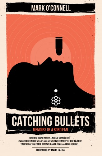 catching_bullets_memoirs_of_a_bond_fan_mark_o'connell
